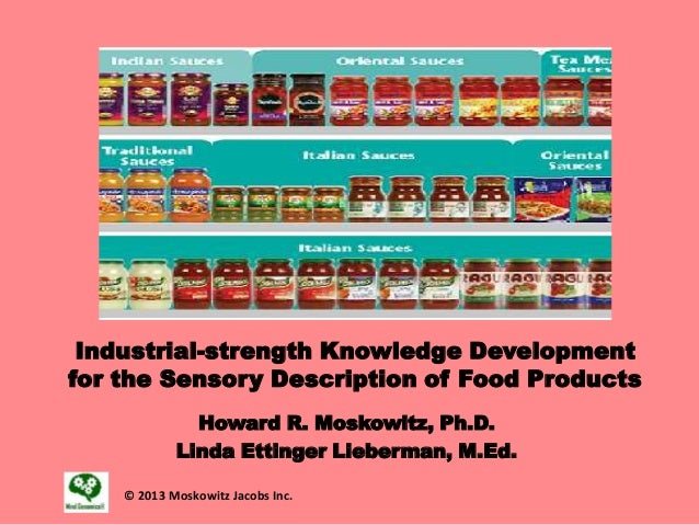 Industrial-strength Knowledge Development for the Sensory Description of Food Products Howard R. Moskowitz, Ph.D. Linda Et...
