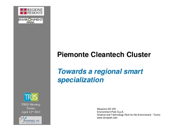Piemonte Cleantech ClusterTowards a regional smartspecializationTRES Meeting,Torino,April 12th 2013Massimo DA VIA'Environm...