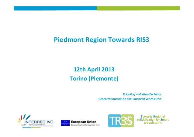 Piedmont Region Towards RIS3     12th April 2013    Torino (Piemonte)                               Erica Gay – Matteo De ...