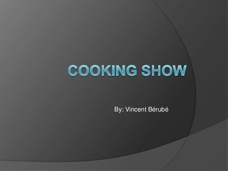 Cooking Show<br />By: Vincent Bérubé<br />