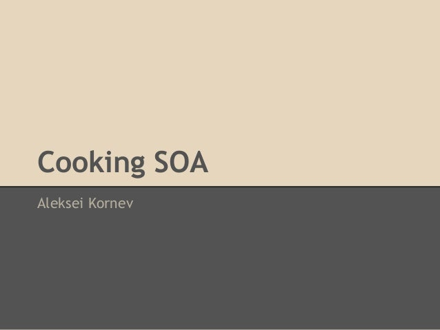 Cooking SOA Aleksei Kornev