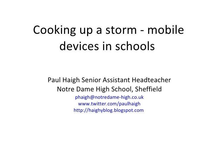 Cooking up a storm - mobile devices in schools  Paul Haigh Senior Assistant Headteacher Notre Dame High School, Sheffield ...