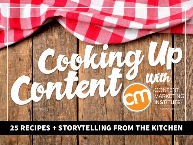 Cooking Up Content 25 RECIPES + STORYTELLING FROM THE KITCHEN With