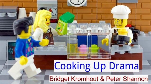 Cooking Up Drama Bridget Kromhout & Peter Shannon