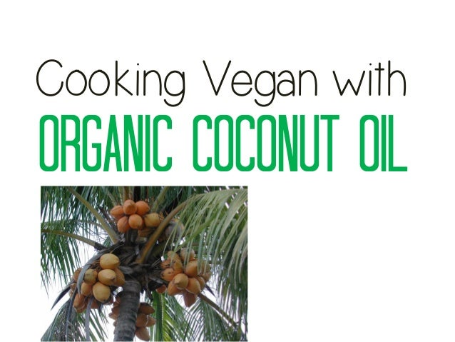 Cooking Vegan with Organic Coconut Oil