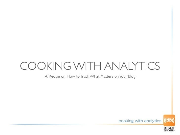 COOKING WITH ANALYTICS   A Recipe on How to Track What Matters on Your Blog