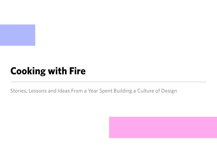 Cooking with Fire Stories, Lessons and Ideas From a Year Spent Building a Culture of Design