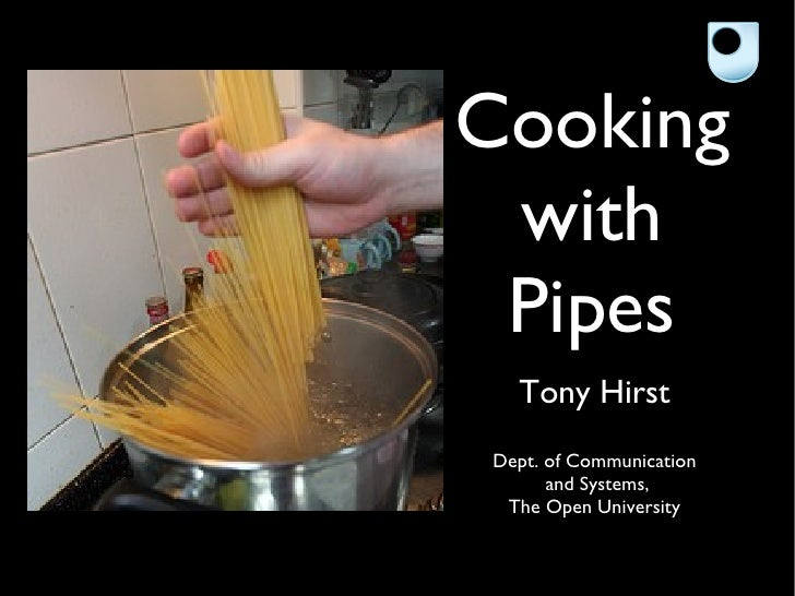Cooking  with  Pipes   Tony Hirst Dept. of Communication       and Systems,  The Open University