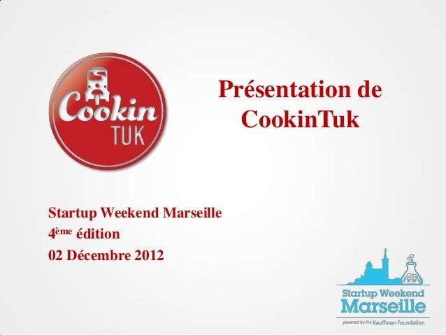 Présentation de                          CookinTukStartup Weekend Marseille4ème édition02 Décembre 2012