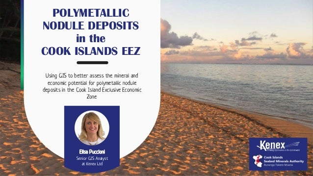 POLYMETALLIC NODULE DEPOSITS in the COOK ISLANDS EEZ Using GIS to better assess the mineral and economic potential for pol...