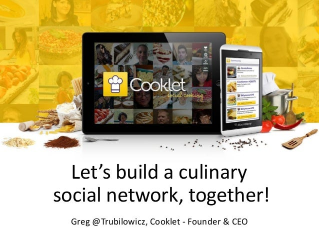 Let's build a culinary social network, together! Greg @Trubilowicz, Cooklet - Founder & CEO
