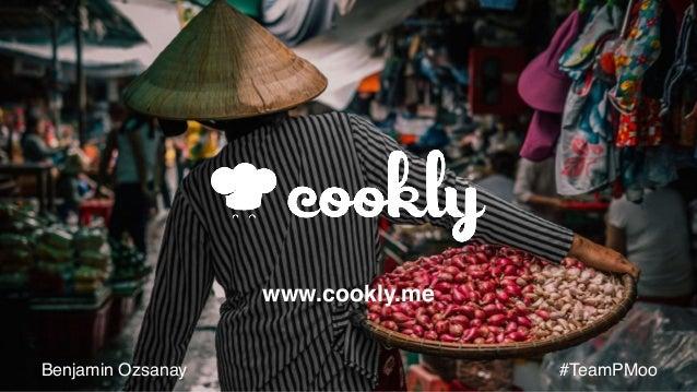 www.cookly.me Benjamin Ozsanay #TeamPMoo