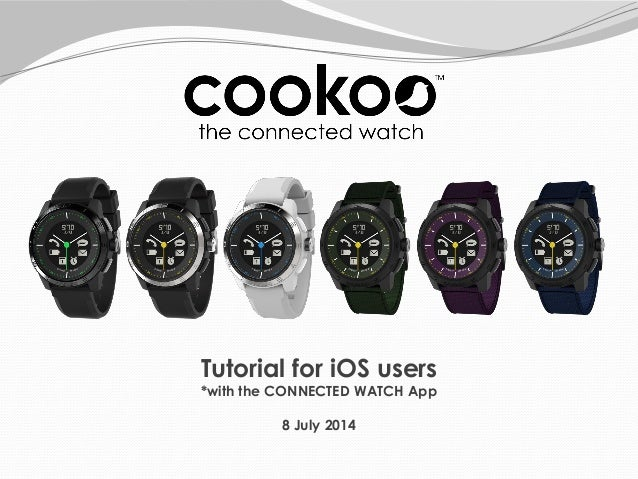 Tutorial for iOS users *with the CONNECTED WATCH App 8 July 2014