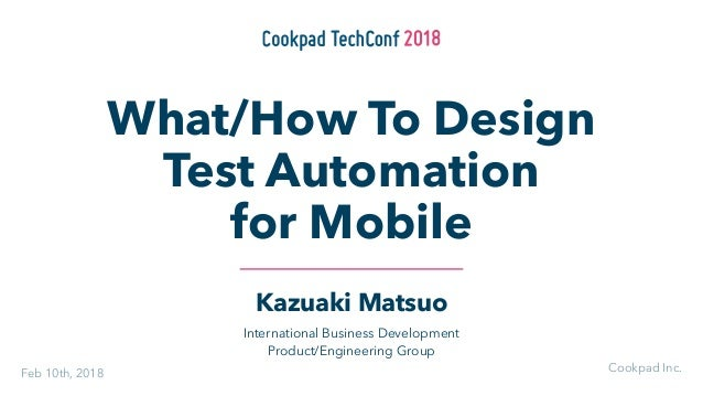 Kazuaki Matsuo International Business Development Product/Engineering Group What/How To Design Test Automation for Mobile ...