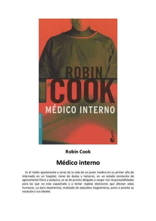 RRoobbiinn CCooookk  MMééddiiccoo iinntteerrnnoo  Es el relato apasionante y veraz de la vida de un joven medico en su pri...