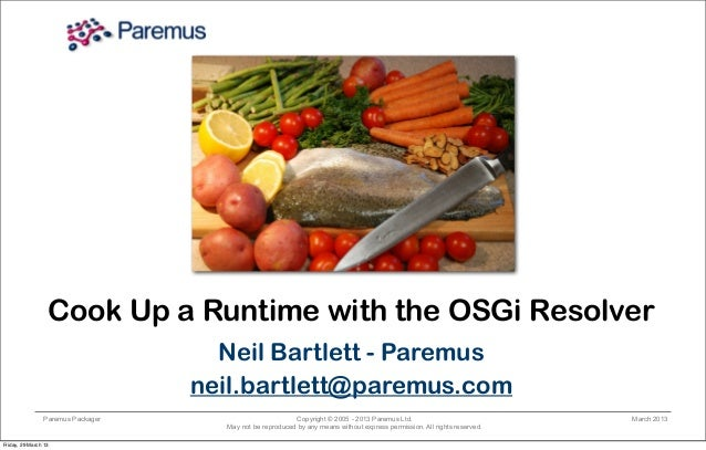 Copyright © 2005 - 2013 Paremus Ltd. May not be reproduced by any means without express permission. All rights reserved. P...
