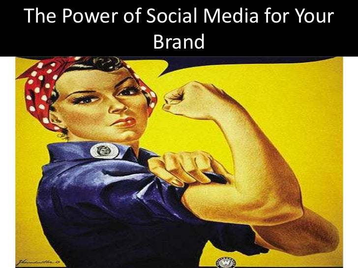 The Power of Social Media for Your Brand<br />