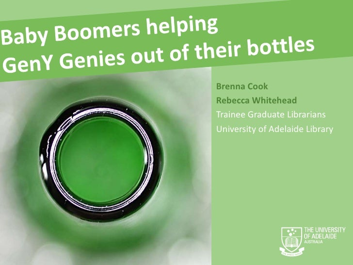 Baby Boomers helping <br />GenY Genies out of their bottles<br />Brenna Cook <br />Rebecca Whitehead<br />Trainee Graduate...