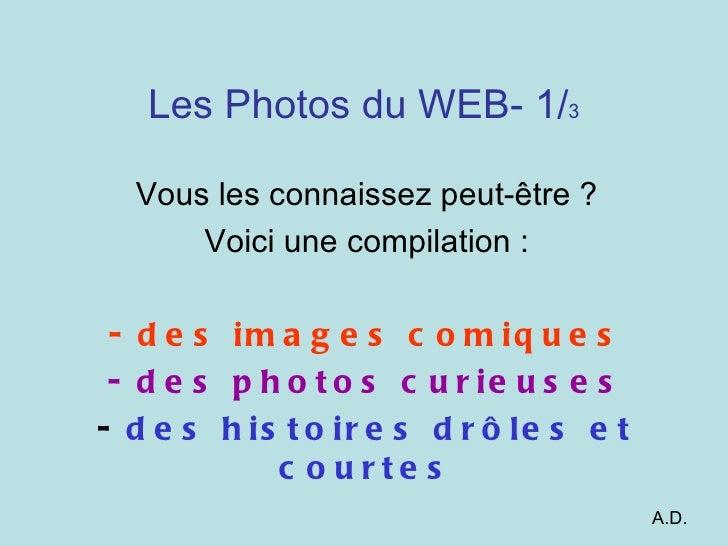 Les Photos du WEB- 1/3  Vous les connaissez peut-être ?      Voici une compilation : - d e s im a g e s c o m iq u e s - d...