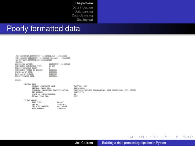The problem Data ingestion Data parsing Data cleansing Scaling out Poorly formatted data Joe Cabrera Building a data proce...