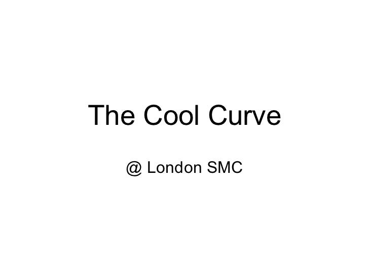 The Cool Curve @ London SMC
