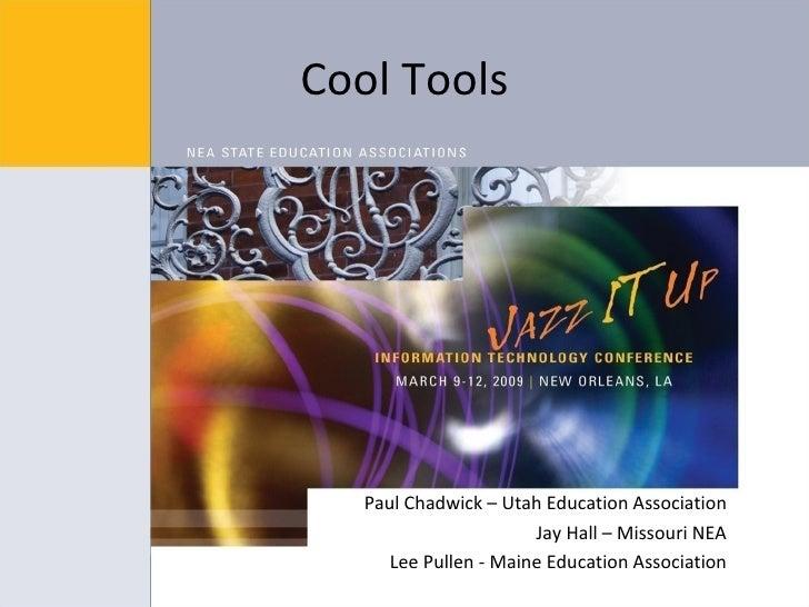 Cool Tools <ul><li>Paul Chadwick – Utah Education Association </li></ul><ul><li>Jay Hall – Missouri NEA </li></ul><ul><li>...