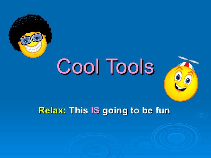 Cool Tools Relax:  This  IS  going to be fun