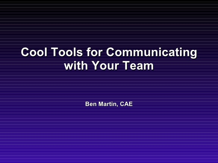 Cool Tools for Communicating with Your Team Ben Martin, CAE