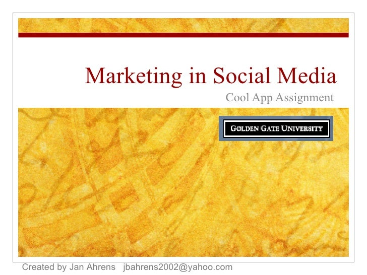 Marketing in Social Media Cool App Assignment Created by Jan Ahrens  [email_address]