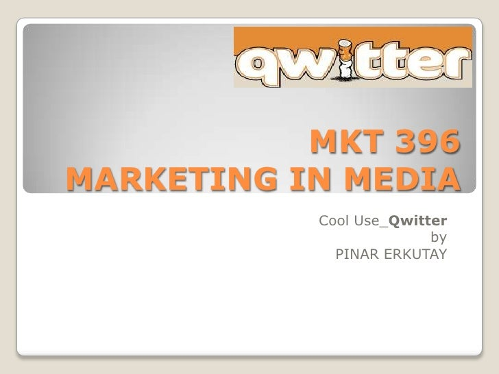 MKT 396MARKETING IN MEDIA<br />Cool Use_Qwitter<br />by<br />PINAR ERKUTAY<br />