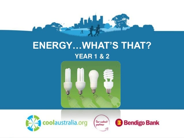 ENERGY…WHAT'S THAT? YEAR 1 & 2
