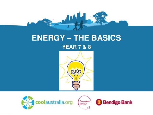 ENERGY – THE BASICS YEAR 7 & 8