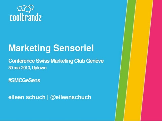 Marketing Sensoriel Conference Swiss Marketing Club Genève 30 mai 2013, Uptown  #SMCGeSens  eileen schuch | @eileenschuch