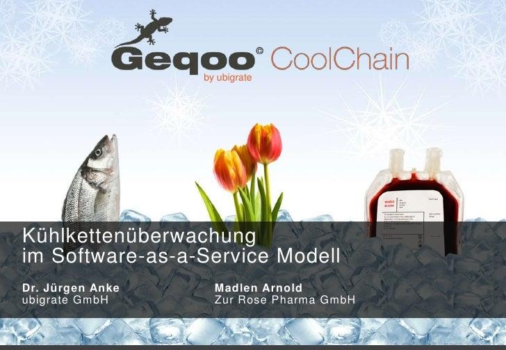 by ubigrateKühlkettenüberwachungim Software-as-a-Service ModellDr. Jürgen Anke     Madlen Arnoldubigrate GmbH       Zur Ro...