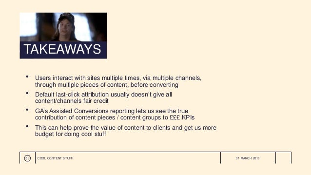 TAKEAWAYS • Users interact with sites multiple times, via multiple channels, through multiple pieces of content, before co...