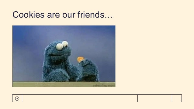 Cookies are our friends…
