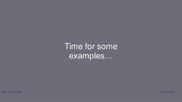 Time for some examples… 01 MARCH 2016COOL CONTENT STUFF