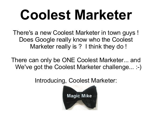 Coolest MarketerTheres a new Coolest Marketer in town guys !  Does Google really know who the Coolest      Marketer really...