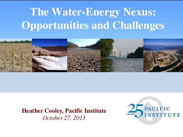 The Water-Energy Nexus: Opportunities and Challenges  Heather Cooley, Pacific Institute October 27, 2013