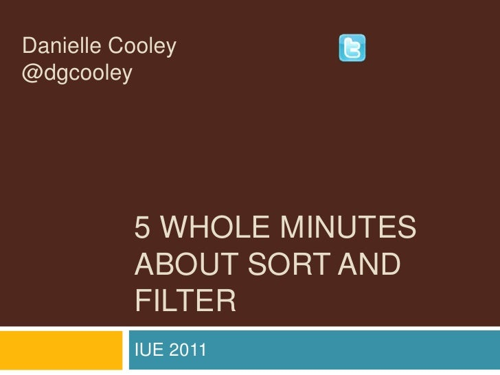 5 Whole Minutes About Sort and Filter<br />Danielle Cooley                                  @dgcooley<br />IUE 2011<br />