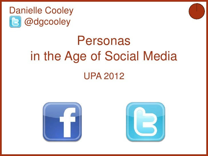 Danielle Cooley   @dgcooley             Personas    in the Age of Social Media                  UPA 2012