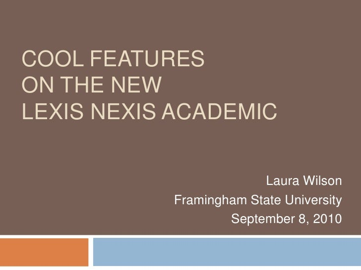 Cool features on the newLexis Nexis Academic<br />Laura Wilson<br />Framingham State University<br />September 8, 2010<br />