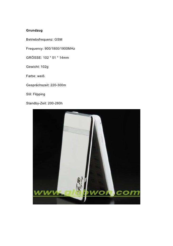 Grundzug  Betriebsfrequenz: GSM  Frequency: 900/1800/1900MHz  GRÖSSE: 102 * 51 * 14mm  Gewicht: 102g  Farbe: weiß  Gespräc...