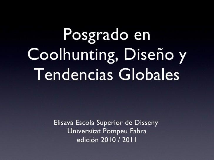 Posgrado en Coolhunting, Diseño y Tendencias Globales <ul><li>Elisava Escola Superior de Disseny  </li></ul><ul><li>Univer...