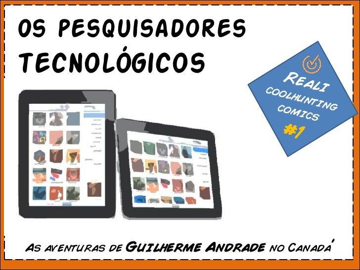 Os pesquisadorestecnológicos                     ,                                              ,As aventuras de Guilherme...