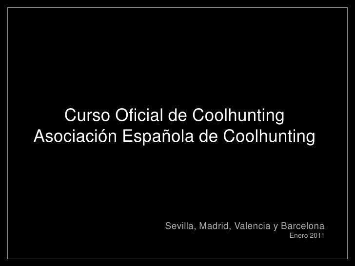 Curso Oficial de CoolhuntingAsociación Española de Coolhunting               Sevilla, Madrid, Valencia y Barcelona        ...