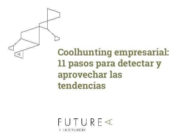 1 Coolhunting empresarial: 11 pasos para detectar y aprovechar las tendencias