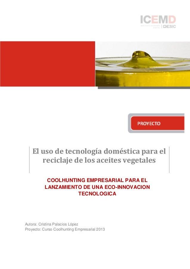 COOLHUNTING EMPRESARIAL PARA EL LANZAMIENTO DE UNA ECO-INNOVACION TECNOLOGICA Autora: Cristina Palacios López Proyecto: Cu...