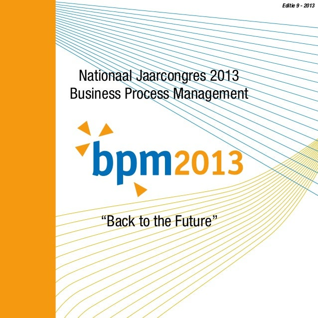 """Editie 9 - 2013  Nationaal Jaarcongres 2013 Business Process Management  """"Back to the Future"""""""
