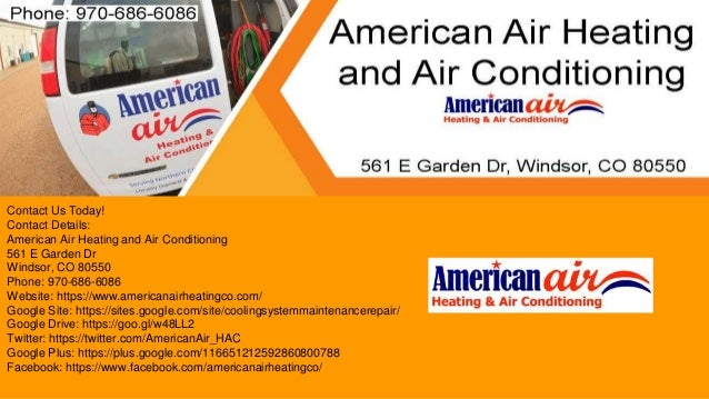 Contact Us Today! Contact Details: American Air Heating and Air Conditioning 561 E Garden Dr Windsor, CO 80550 Phone: 970-...
